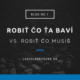 LR Blog no.1 - Robiť čo ťa baví vs. Robiť čo musíš(1)