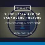 LR Blog no.3 - Silné heslá ako do bankového trezoru - Jednoducho a Bezpečne